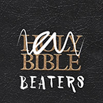 The Bible Beaters – God's Plan 2.0 – Episode 020