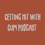 Getting Hit With Cum – Fuck Me in My Good Ear – Episode 009